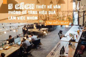 5 Cach Thiet Ke Van Phong De Tang Hieu Qua Lam Viec Nhom 5