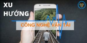 5 Xu Huong Moi Trong Nganh Cong Nghe Van Tai 4
